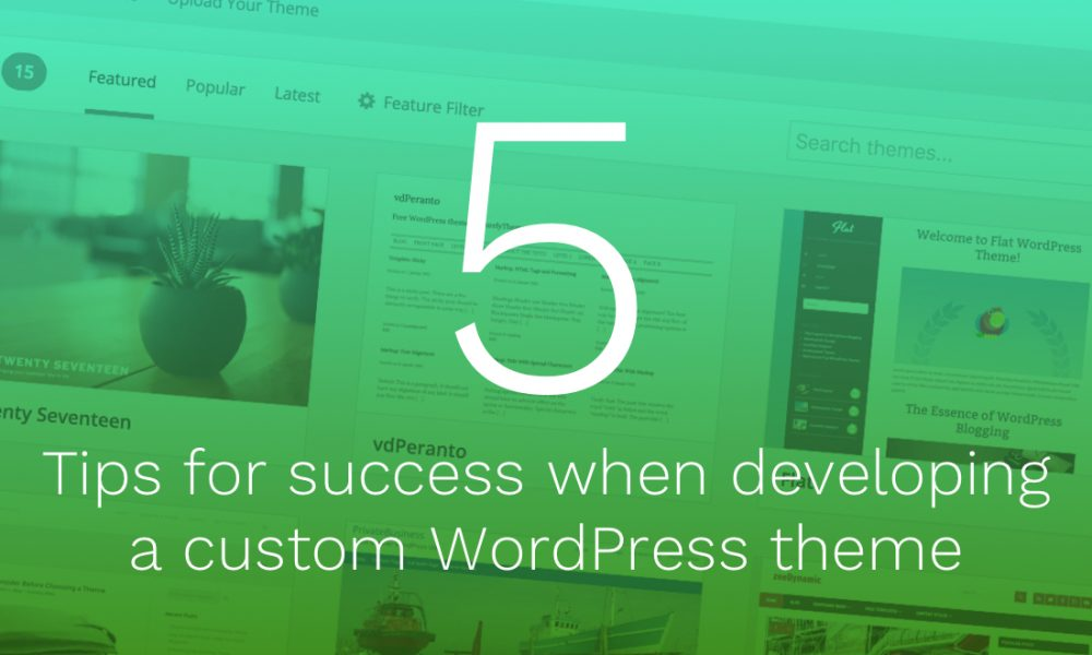 Developing a custom WordPress theme | 5 tips for success