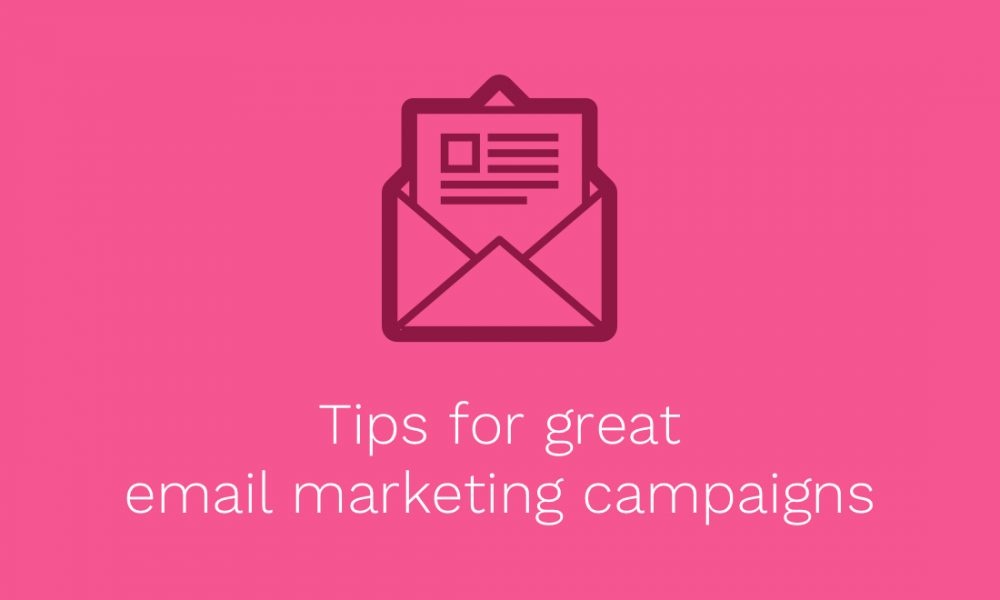 Tips for great email marketing campaigns