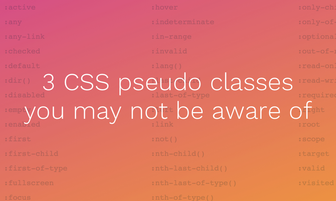 3 CSS pseudo classes you may not be aware of