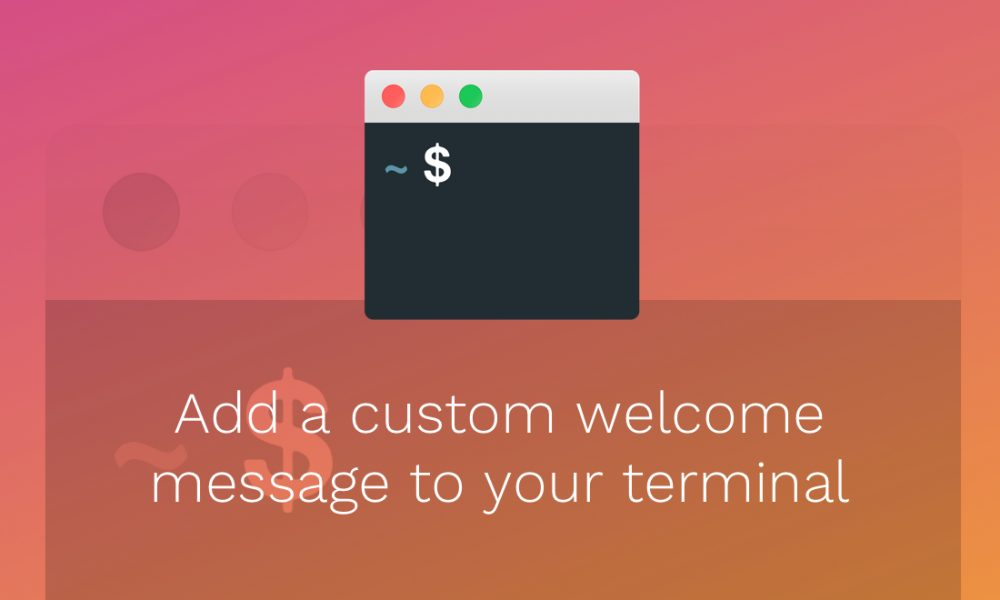 How to add a custom welcome message to your terminal