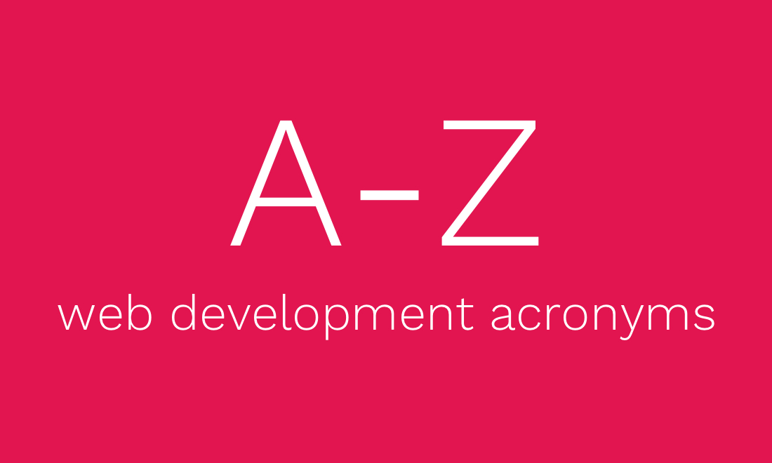 A brief A-Z of web development acronyms